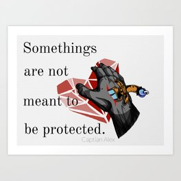 Some Things are not meant to be protected. Art Print