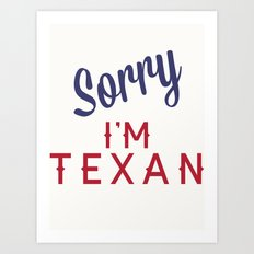 Sorry, I'm Texan Art Print