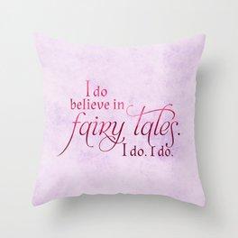 I do believe in Fairytales. I do. I do. Throw Pillow