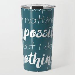 Nothing is impossible Travel Mug