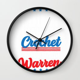 I Just Want to Crochet and Vote for Elizabeth Warren Gift T-Shirt Wall Clock