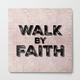Inspiration: Walk by Faith  Metal Print