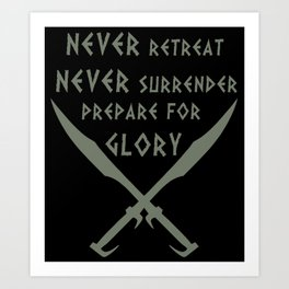 Never Retreat,Never Surrender,Prepare for Glory - Spartan Art Print
