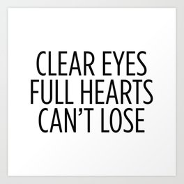 Clear Eyes Full Hearts Can't Lose Art Print