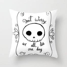 We All Die Throw Pillow