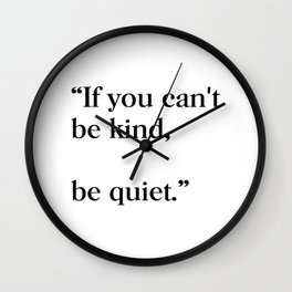 If you can't be kind, be quiet Wall Clock