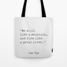 Be still like a mountain, and flow like a great river. Lao Tzu Tote Bag