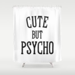 Cute But Psycho. Shower Curtain