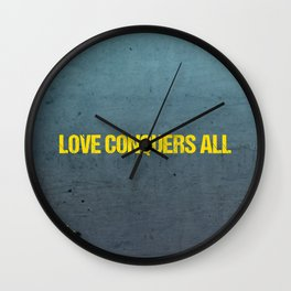 LOVE CONQUERS ALL!!! Wall Clock