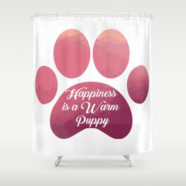 Warm puppy Paw for your Happiness - National Puppy Day Shower Curtain