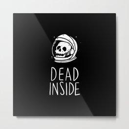 Dead Inside Metal Print