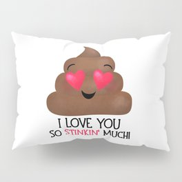 I Love You So Stinkin' Much! - Poop Pillow Sham