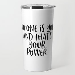 No One Is You And That's Your Power Travel Mug