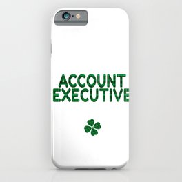 Luckiest Account Executive Ever St. Patricks Day Lucky Irish iPhone Case