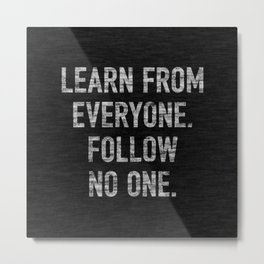Learn from Everyone Metal Print