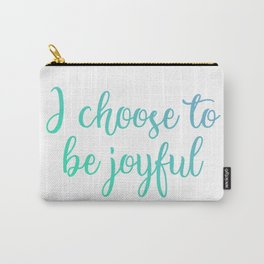I choose to be joyful- Positive affirmation motivational quote Carry-All Pouch