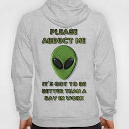 Please Abduct Me It's Got To Be Better Than A Day In Work Hoody