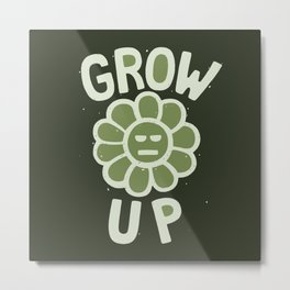 GROW THE F UP Metal Print