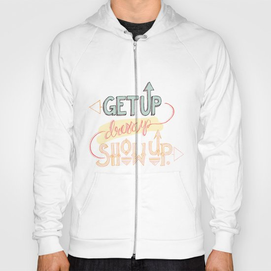 Get up. Dress Up. Show Up. Motivational Quote, Hand Lettered Hoody