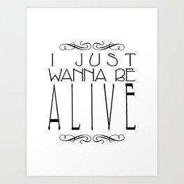 I Just Wanna Be Alive - Alt Art Print