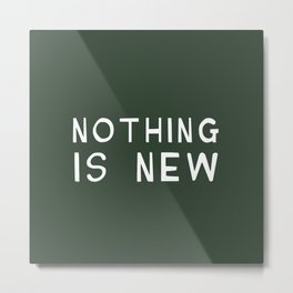 Nothing is new Metal Print
