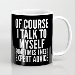 Of Course I Talk To Myself Sometimes I Need Expert Advice (Black & White) Coffee Mug