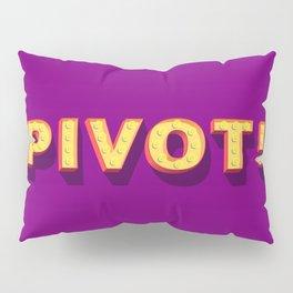 Pivot! Pillow Sham