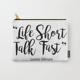 life short talk fast Carry-All Pouch