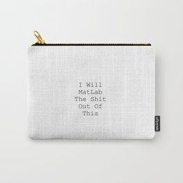 I Will MatLab The Shit Out Of This Carry-All Pouch
