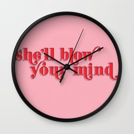 she'll blow your mind Wall Clock