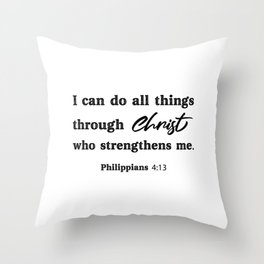 I can do all things through Christ who strengthens me. Philippians 4:13 Throw Pillow