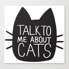 Talk to Me About Cats Canvas Print