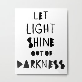 Let light shine out of darkness Metal Print
