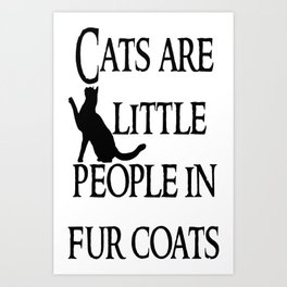 Cats are little people... Art Print