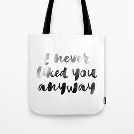 I never liked you Tote Bag