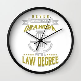 Lawyer Attorney Barrister Advocate Never Underestimate A Grandpa With A Law Degree Gift Wall Clock