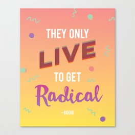 They Only Live to get Radical - Bodhi from Point Break Canvas Print