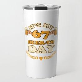 67 th Birthday Celebration Gifts It's My Beer-Th Day Funny Birth Anniversary Travel Mug