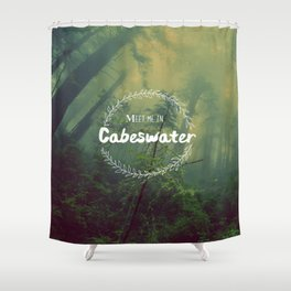 Meet me in Cabeswater Shower Curtain