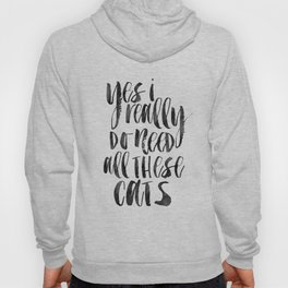 Yes I Really Do Need All These Cats, Cats Lover, Cats Quote,Funny Print,Quote prints,Wall Art Hoody