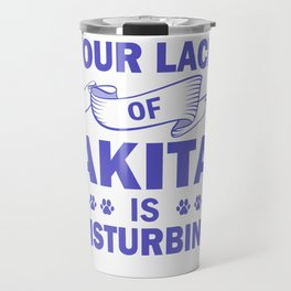Your Lack Of Akita Is Disturbing pu Travel Mug