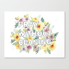 pray without ceasing // watercolor bible verse flowers 1 thessalonians Canvas Print