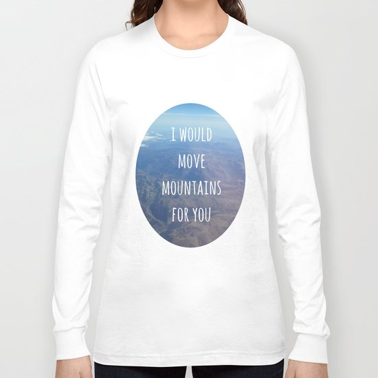 I Would Move Mountains For You Long Sleeve T-shirt