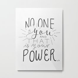 No One Is You Metal Print