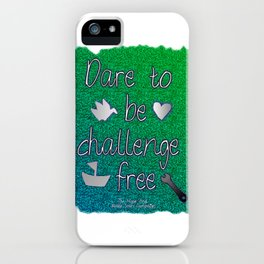 Dare To Be Challenge Free Art Work iPhone Case
