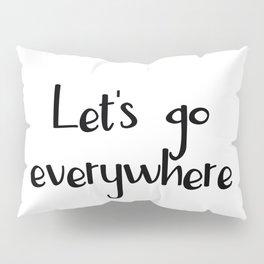 Let's go everywhere Pillow Sham