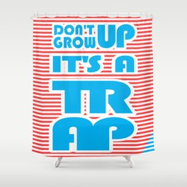 Don't Grow Up, It's A Trap Shower Curtain