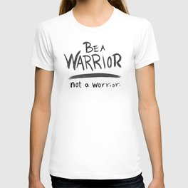 Be a warrior, not a worrier T-shirt