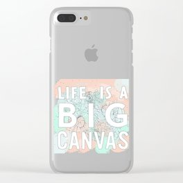 Life is a big canvas Clear iPhone Case