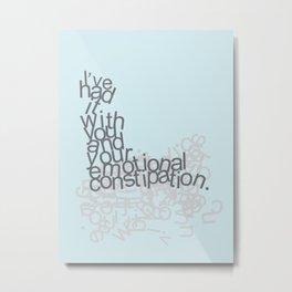 emotional constipation Metal Print